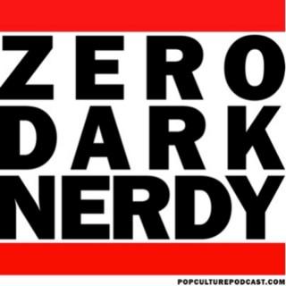 Zero Dark Nerdy - Pop Culture Podcast