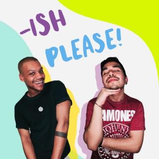 -Ish Please!