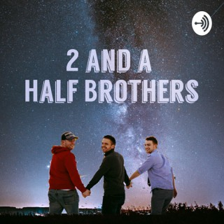 2 AND A HALF BROTHERS PRESENTS: