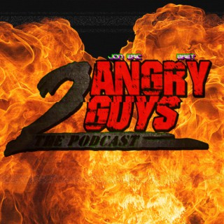 2 Angry Guys Podcast