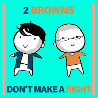 2 Browns Don't Make A Right