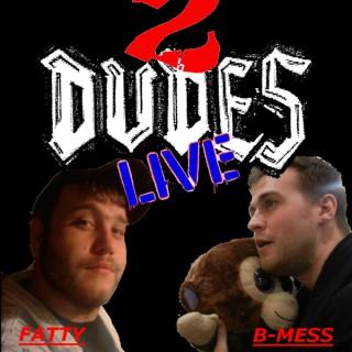 2 Dudes Live