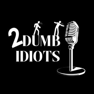 2 Dumb Idiots' podcast
