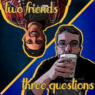 2 Friends, 3 Questions