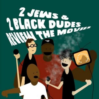 2 Jews & 2 Black Dudes Review the Movies