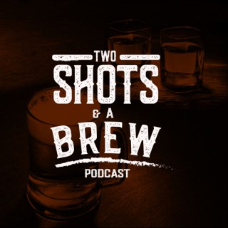 2 Shots & A Brew The Podcast