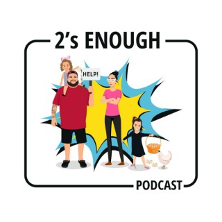 2's ENOUGH PODCAST