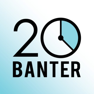 20 Minutes of Banter