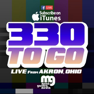 330ToGO :: LIVE from Akron Ohio ::