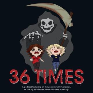 36 Times- Canadian True Crime & Dark Discussions