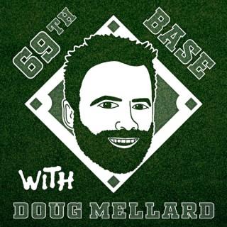 69th Base With Doug Mellard