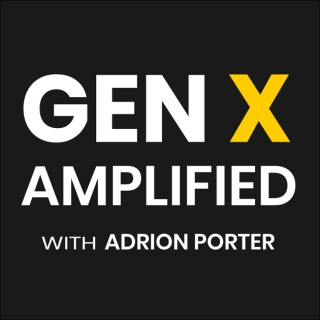 Gen X Amplified with Adrion Porter: Leadership   Personal Development   Future of Work