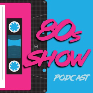 80s Show Podcast