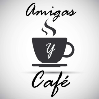 Amigas y Cafe
