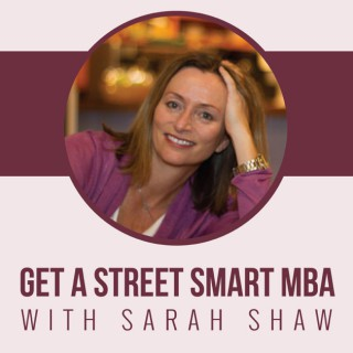 Get A Street Smart MBA with Sarah Shaw