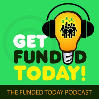Get Funded Today: The Funded Today Podcast