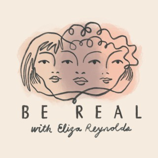 Be Real with Eliza Reynolds