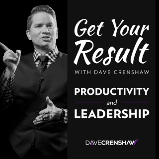 Get Your Result with Dave Crenshaw: Productivity and Leadership