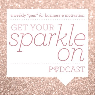 Get Your Sparkle On Podcast
