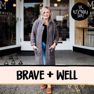 Brave + Well with Dr. Alysondra Duke