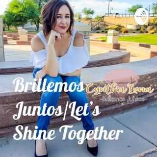 Brillemos Juntos/Let's Shine Together