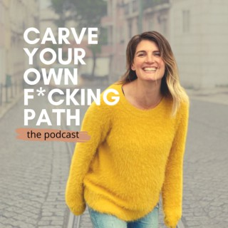 Carve Your Own F*cking Path