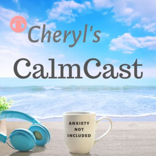 Cheryl's CalmCast: Anxiety not included