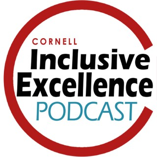 Cornell University Inclusive Excellence Podcast