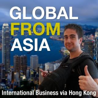 Global From Asia TV: Running an International Business via Hong Kong