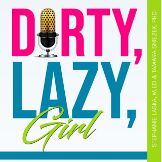 DIRTY, LAZY, Girl Podcast