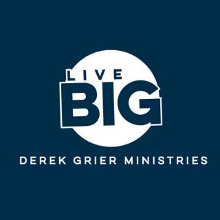 Dr. Derek Grier's Live Big Podcast