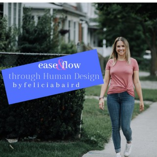Ease and Flow with Human Design ByFeliciaBaird