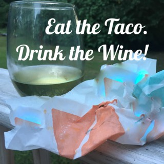 Eat the Taco. Drink the Wine!