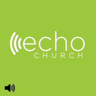 Echo Church with Shawn Gray (Audio)