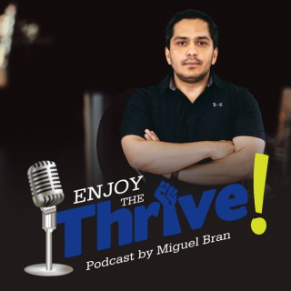 Enjoy the Thrive! by Miguel Bran