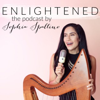Enlightened The Podcast by Sophia Spallino | Honest & Encouraging Conversations that Inspire Personal Growth