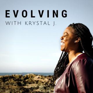 Evolving With Krystal J.