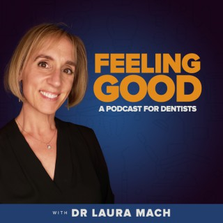 Feeling Good: A Podcast for Dentists