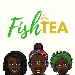 Fish Tea Podcast