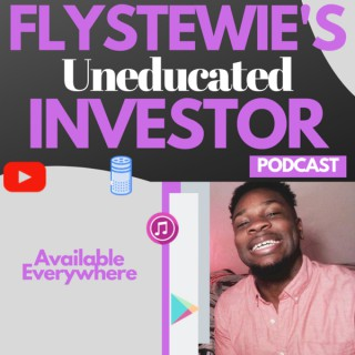 Flystewie's Uneducated Investor Podcast: Connecting Pop Culture to Business
