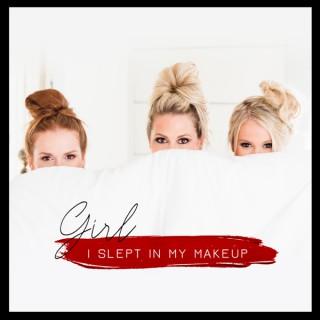 Girl, I Slept in My Makeup