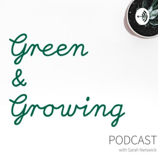 Green and Growing Podcast