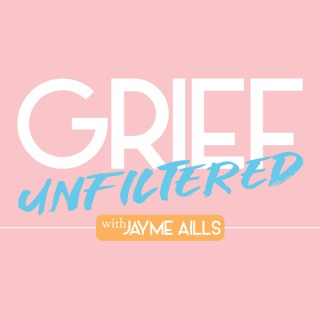 Grief Unfiltered