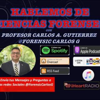 Hablemos de Ciencias Forenses con el Profesor Carlos A. Gutierrez