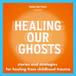 Healing Our Ghosts