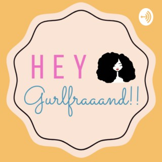 Hey Gurlfraaand!!