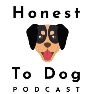 Honest To Dog Podcast