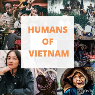 Humans of Vietnam - Câu chuy?n c?a ng??i Vi?t - WAVES