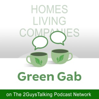Green Gab Podcast – Green Homes, Green Living and Green Companies