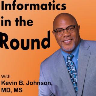 Informatics in the Round